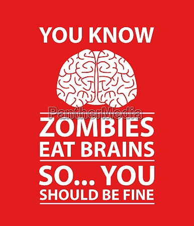 you, know, -, zombies, eat, brains - 29001311